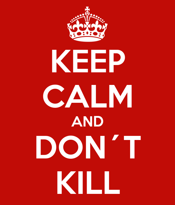 KEEP CALM AND DON´T KILL
