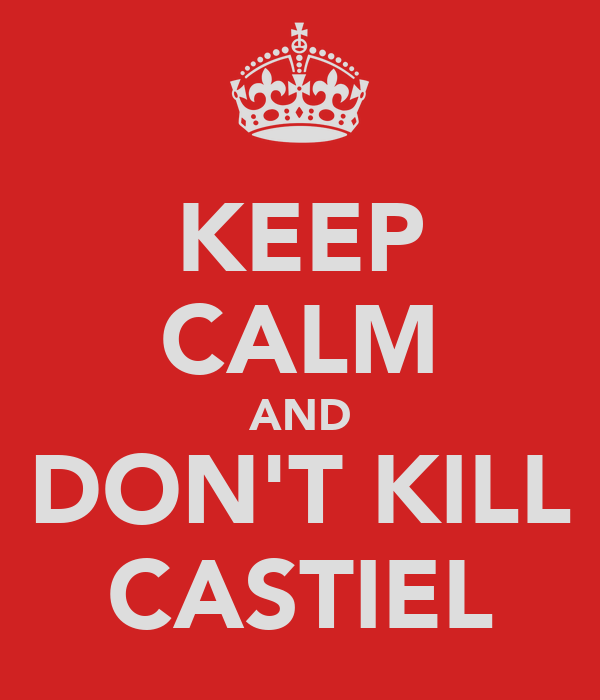 KEEP CALM AND DON'T KILL CASTIEL