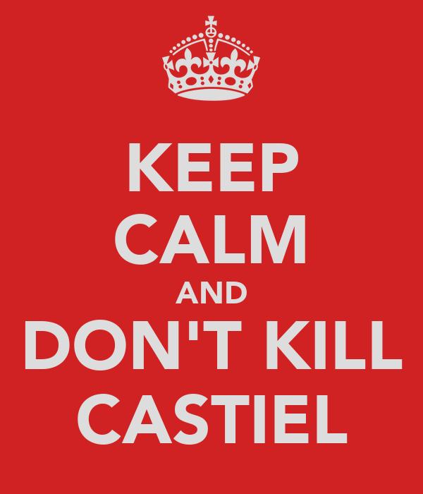 KEEP CALM AND DON'T KILL CASTIEL