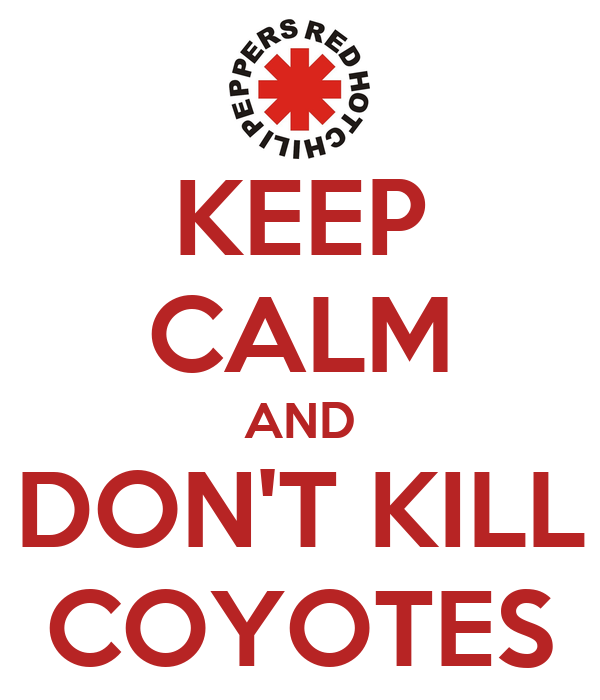 KEEP CALM AND DON'T KILL COYOTES