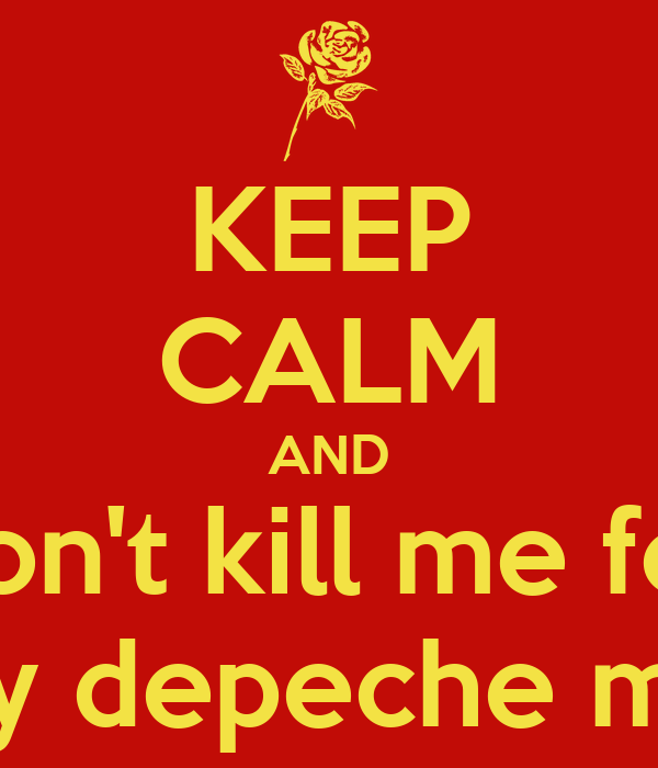 KEEP CALM AND don't kill me for my depeche mix
