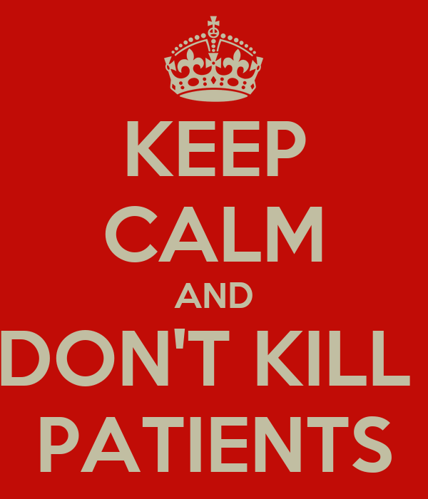 KEEP CALM AND DON'T KILL  PATIENTS