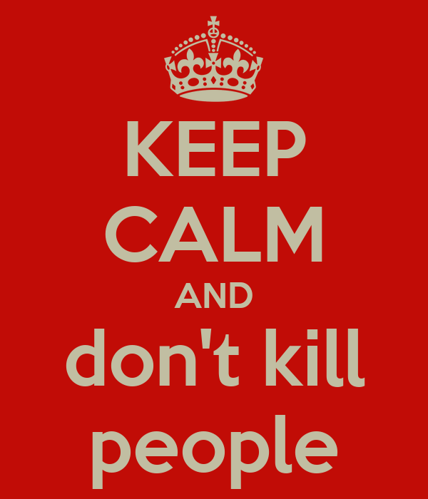 KEEP CALM AND don't kill people