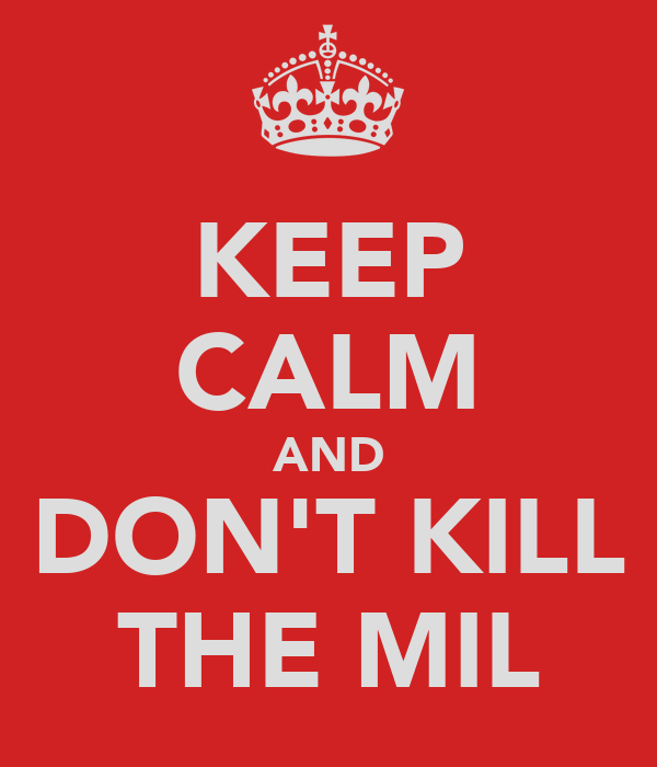 KEEP CALM AND DON'T KILL THE MIL