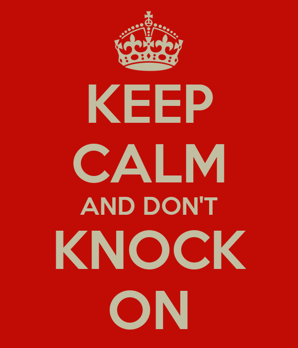 KEEP CALM AND DON'T KNOCK ON