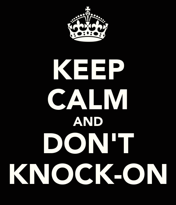 KEEP CALM AND DON'T KNOCK-ON