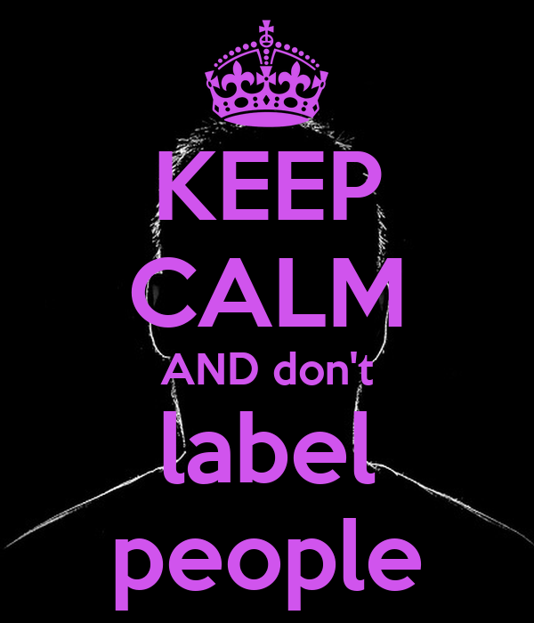 KEEP CALM AND don't label people