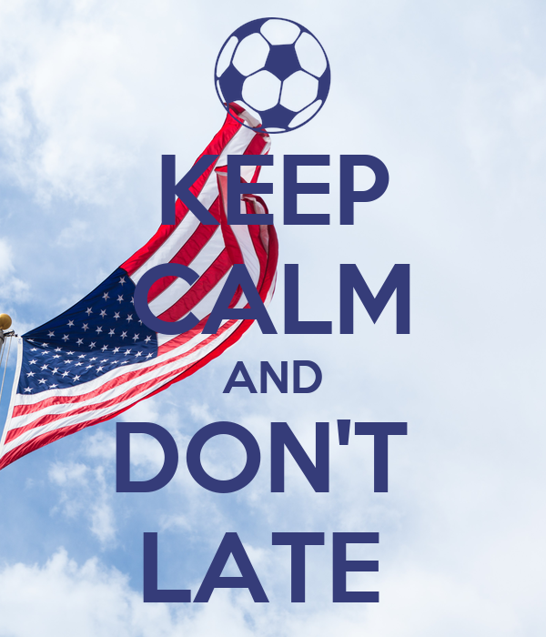 KEEP CALM AND DON'T  LATE