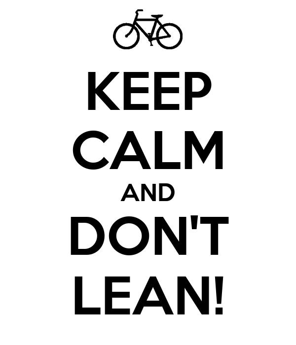 KEEP CALM AND DON'T LEAN!