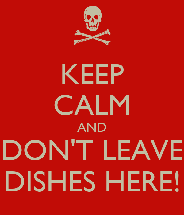 KEEP CALM AND DON'T LEAVE DISHES HERE!