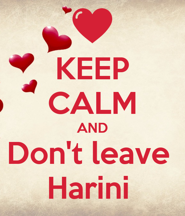 KEEP CALM AND Don't leave  Harini