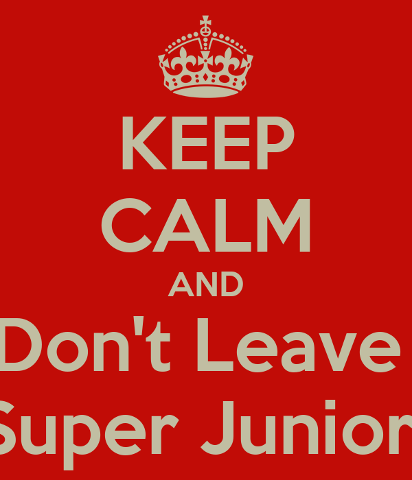KEEP CALM AND Don't Leave  Super Junior