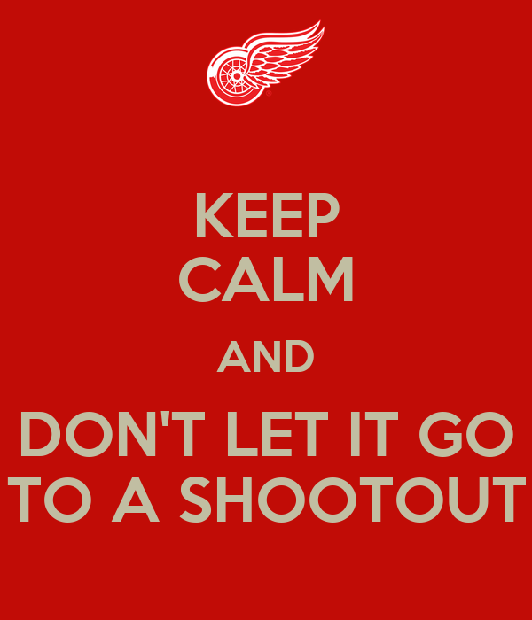 KEEP CALM AND DON'T LET IT GO TO A SHOOTOUT