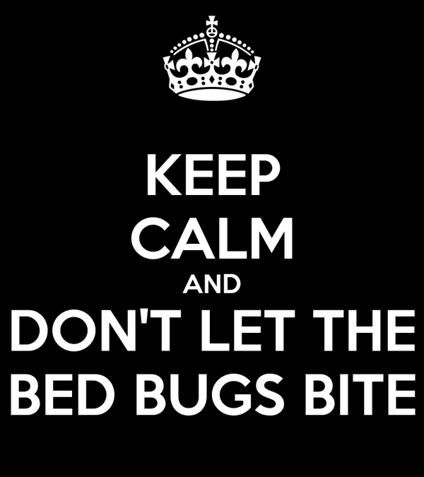 KEEP CALM AND DON'T LET THE BED BUGS BITE