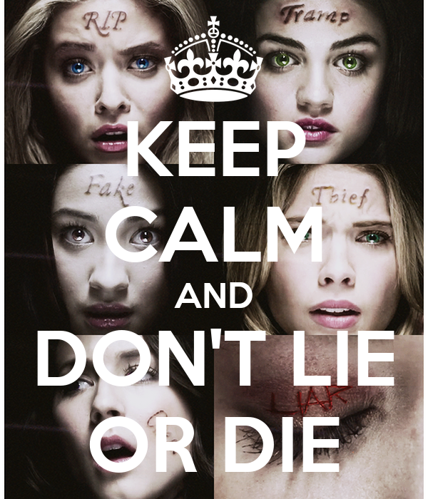 KEEP CALM AND DON'T LIE OR DIE