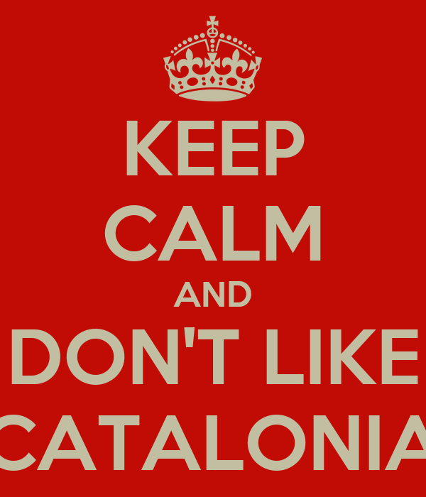 KEEP CALM AND DON'T LIKE CATALONIA
