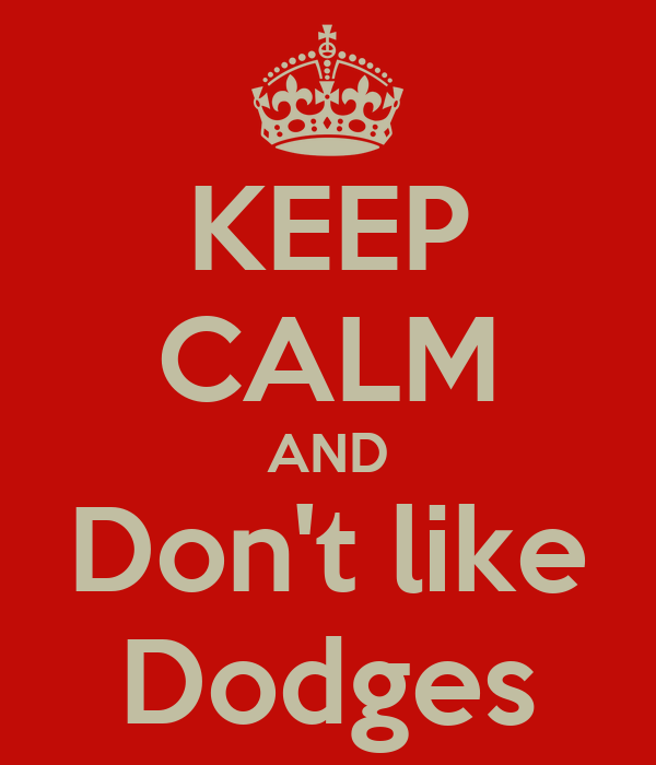 KEEP CALM AND Don't like Dodges