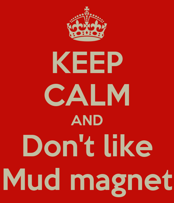 KEEP CALM AND Don't like Mud magnet