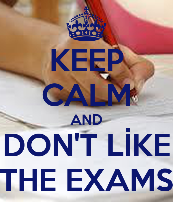 KEEP CALM AND DON'T LİKE THE EXAMS