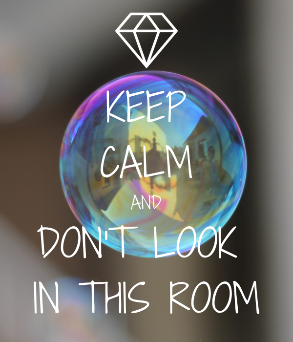 KEEP CALM AND DON'T LOOK  IN THIS ROOM