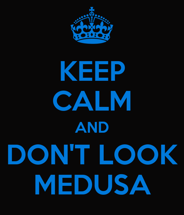 KEEP CALM AND DON'T LOOK MEDUSA