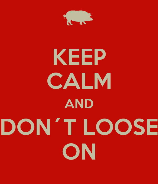 KEEP CALM AND DON´T LOOSE ON
