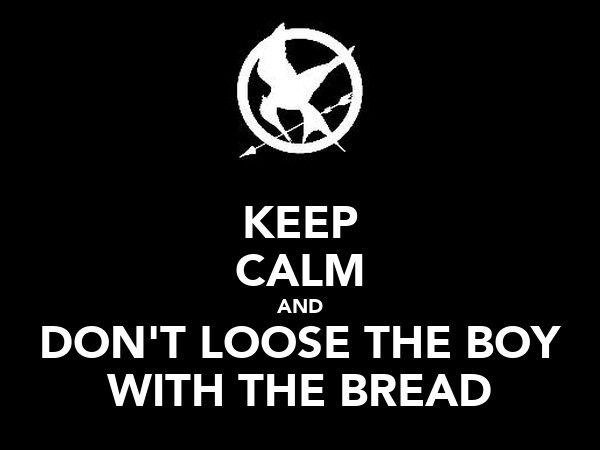 KEEP CALM AND DON'T LOOSE THE BOY WITH THE BREAD