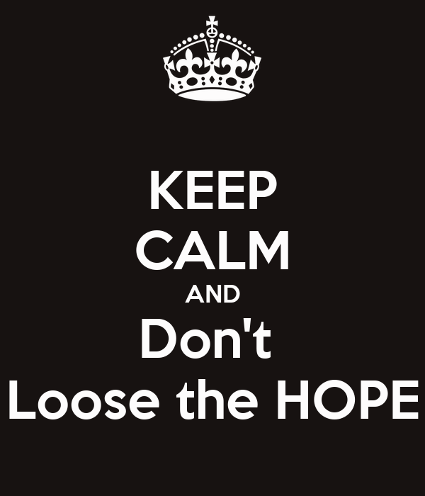 KEEP CALM AND Don't  Loose the HOPE