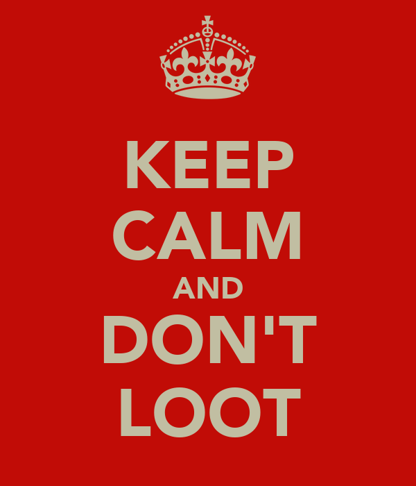 KEEP CALM AND DON'T LOOT