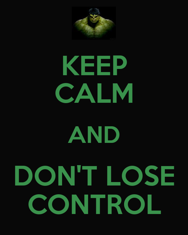 KEEP CALM AND DON'T LOSE CONTROL