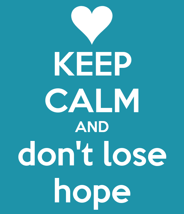 KEEP CALM AND don't lose hope