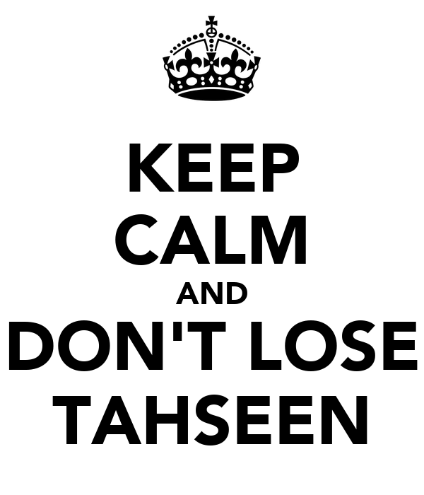 KEEP CALM AND DON'T LOSE TAHSEEN