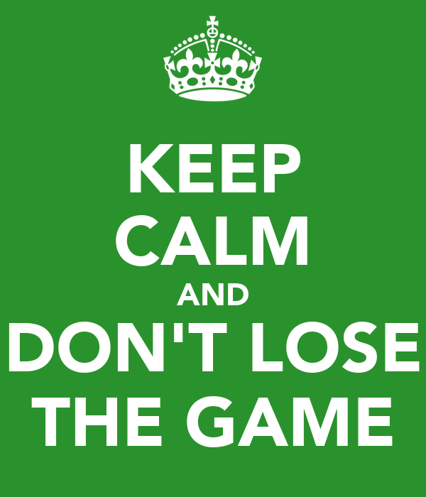 KEEP CALM AND DON'T LOSE THE GAME