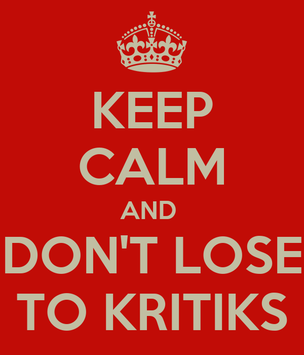 KEEP CALM AND  DON'T LOSE TO KRITIKS