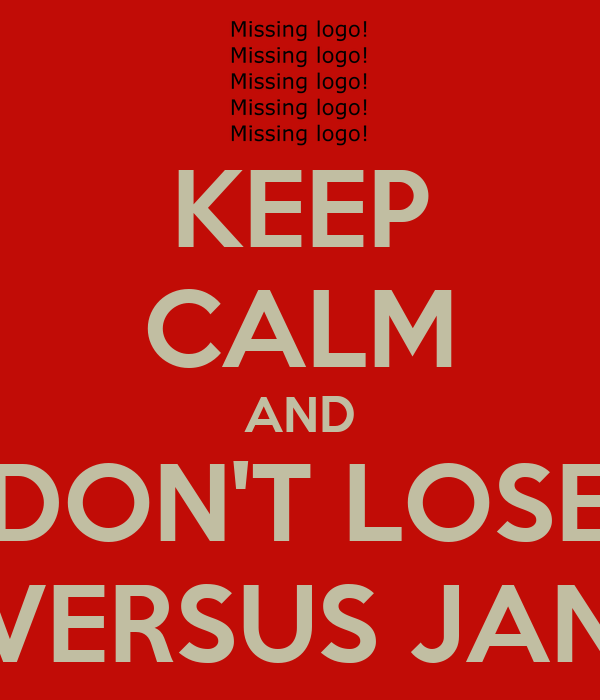 KEEP CALM AND DON'T LOSE VERSUS JAN