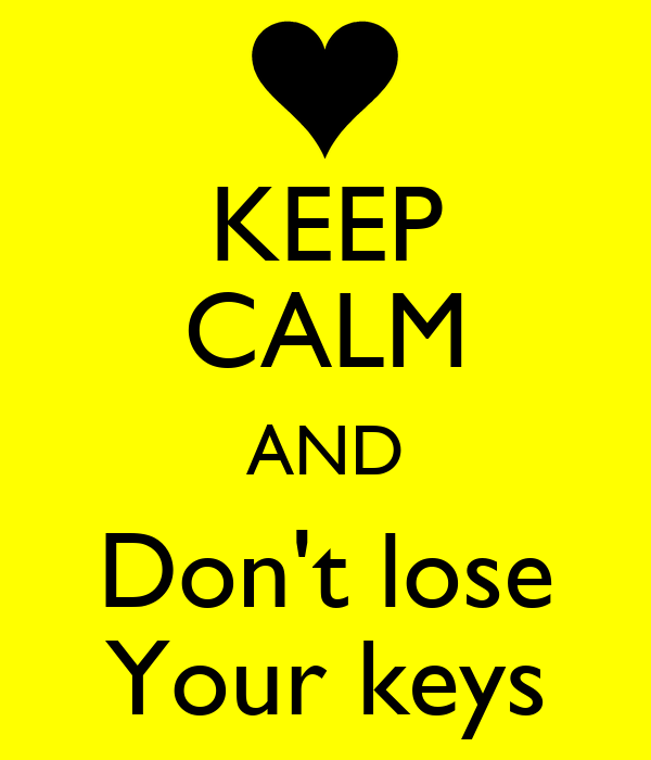 KEEP CALM AND Don't lose Your keys
