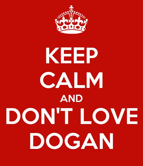 KEEP CALM AND DON'T LOVE DOGAN