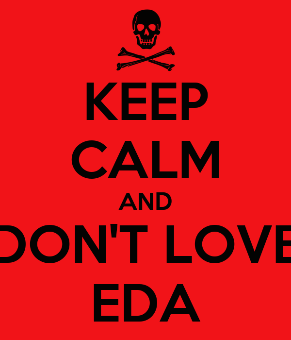 KEEP CALM AND DON'T LOVE EDA