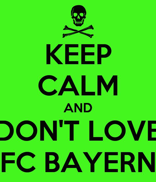 KEEP CALM AND DON'T LOVE FC BAYERN