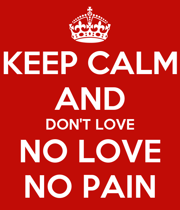 Keep Calm And Dont Love No Love No Pain Poster Dickehead Keep