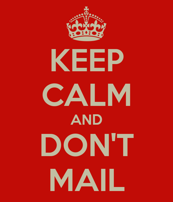 KEEP CALM AND DON'T MAIL