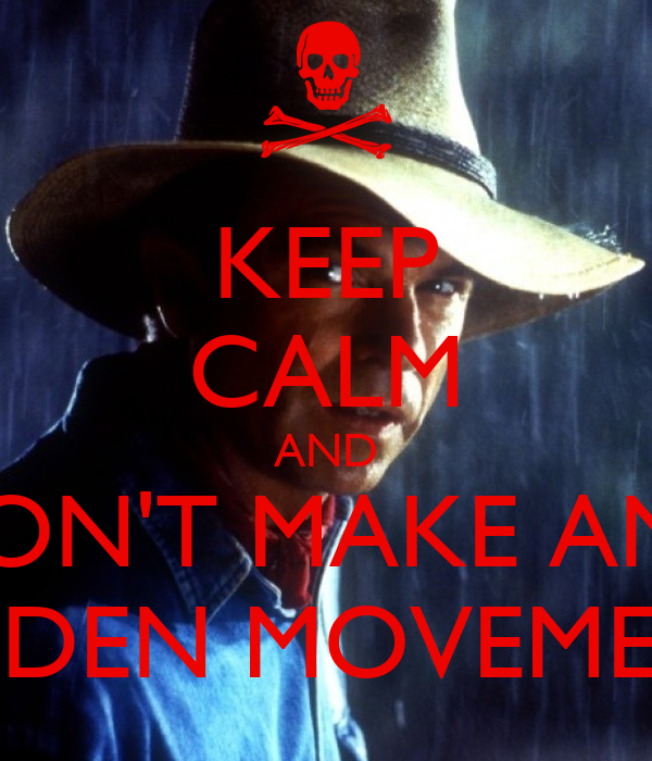 KEEP CALM AND DON'T MAKE ANY SUDDEN MOVEMENTS