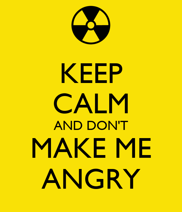 KEEP CALM AND DON'T MAKE ME ANGRY