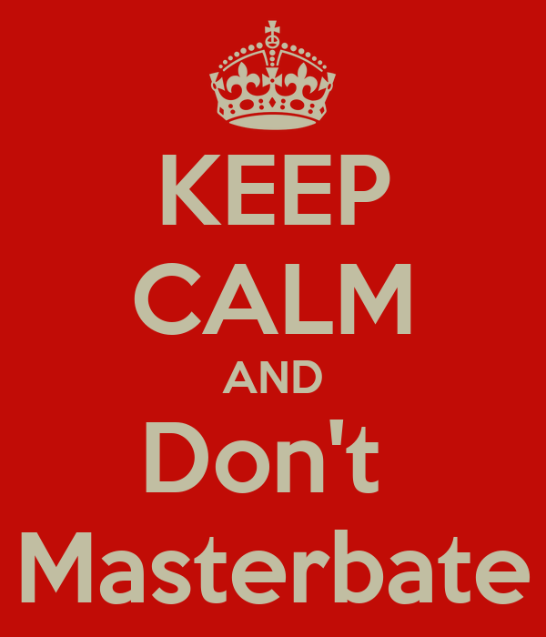 KEEP CALM AND Don't  Masterbate