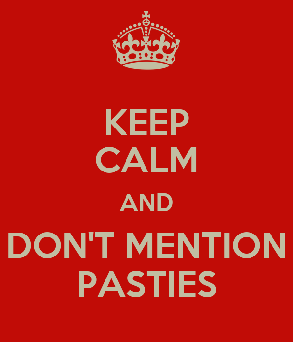 KEEP CALM AND DON'T MENTION PASTIES