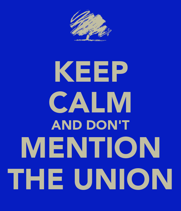 KEEP CALM AND DON'T MENTION THE UNION