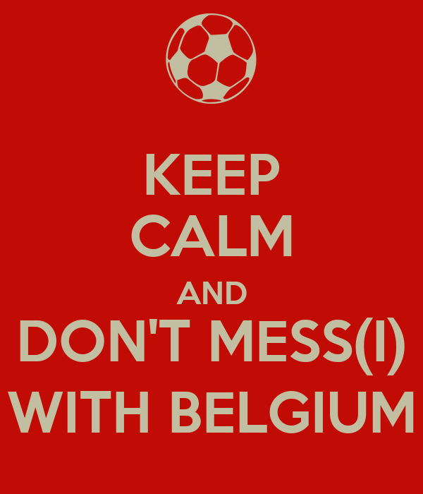 KEEP CALM AND DON'T MESS(I) WITH BELGIUM