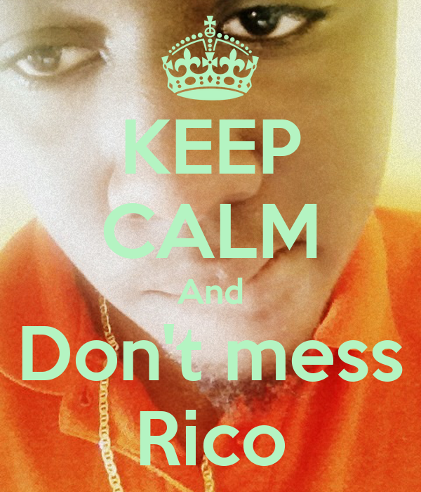 KEEP CALM And Don't mess Rico