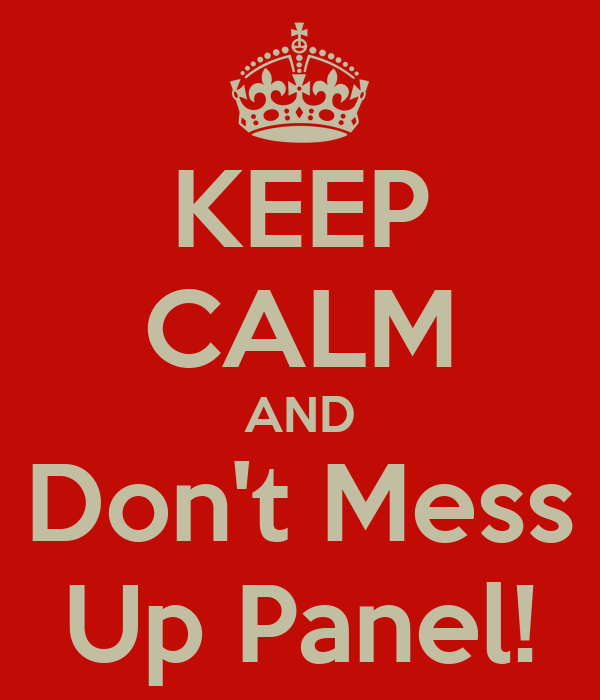 KEEP CALM AND Don't Mess Up Panel!