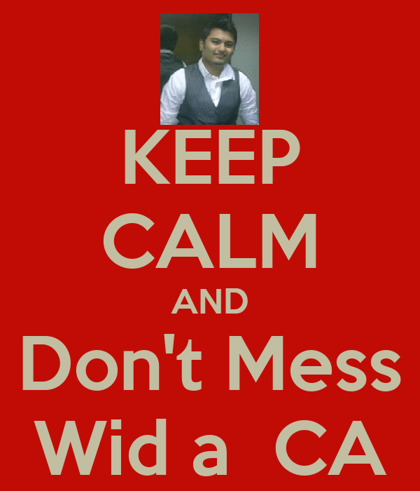 KEEP CALM AND Don't Mess Wid a  CA